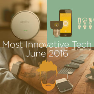 Most Innovative Tech #1 - June 2016 - Best of Kickstarter & Indiegogo